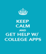 KEEP CALM AND GET HELP W/  COLLEGE APPS - Personalised Poster A4 size