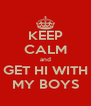 KEEP CALM and GET HI WITH MY BOYS - Personalised Poster A4 size