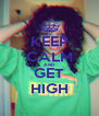 KEEP CALM AND GET HIGH - Personalised Poster A4 size