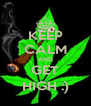 KEEP CALM AND GET HIGH :) - Personalised Poster A4 size