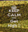KEEP CALM AND Get High ♥ - Personalised Poster A4 size