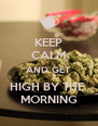 KEEP CALM AND GET HIGH BY THE  MORNING - Personalised Poster A4 size