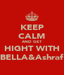 KEEP CALM AND GET HIGHT WITH BELLA&Ashraf - Personalised Poster A4 size