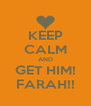 KEEP CALM AND GET HIM! FARAH!! - Personalised Poster A4 size