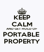 KEEP CALM AND GET HOLD OF PORTABLE  PROPERTY - Personalised Poster A4 size