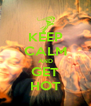 KEEP CALM AND GET HOT - Personalised Poster A4 size