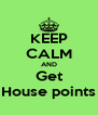 KEEP CALM AND Get House points - Personalised Poster A4 size