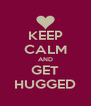 KEEP CALM AND GET HUGGED - Personalised Poster A4 size