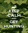 KEEP CALM AND GET HUNTING - Personalised Poster A4 size
