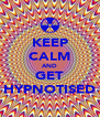 KEEP CALM AND GET HYPNOTISED - Personalised Poster A4 size