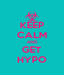 KEEP CALM AND GET HYPO - Personalised Poster A4 size