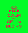 KEEP CALM AND GET IN BED <3 - Personalised Poster A4 size