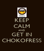 KEEP CALM AND GET IN CHOKOFRESS - Personalised Poster A4 size