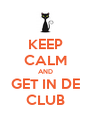 KEEP CALM AND GET IN DE CLUB - Personalised Poster A4 size