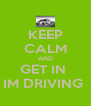 KEEP CALM AND GET IN  IM DRIVING  - Personalised Poster A4 size