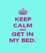 KEEP CALM AND GET IN MY BED. - Personalised Poster A4 size