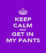 KEEP CALM AND GET IN MY PANTS - Personalised Poster A4 size