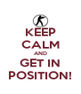 KEEP CALM AND GET IN POSITION! - Personalised Poster A4 size