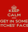 KEEP CALM AND GET IN SOME BITCHES' FACES - Personalised Poster A4 size