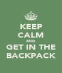 KEEP CALM AND GET IN THE BACKPACK - Personalised Poster A4 size