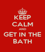 KEEP CALM AND GET IN THE BATH - Personalised Poster A4 size