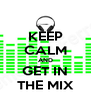 KEEP CALM AND GET IN THE MIX - Personalised Poster A4 size