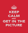 KEEP CALM AND GET IN THE PICTURE - Personalised Poster A4 size