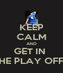 KEEP CALM AND GET IN  THE PLAY OFFS - Personalised Poster A4 size