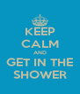 KEEP CALM AND GET IN THE  SHOWER  - Personalised Poster A4 size
