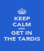 KEEP CALM AND GET IN THE TARDIS - Personalised Poster A4 size