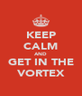 KEEP CALM AND GET IN THE VORTEX - Personalised Poster A4 size