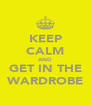 KEEP CALM AND GET IN THE WARDROBE - Personalised Poster A4 size