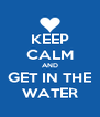 KEEP CALM AND GET IN THE WATER - Personalised Poster A4 size