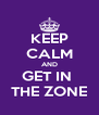 KEEP CALM AND GET IN  THE ZONE - Personalised Poster A4 size