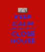 KEEP CALM AND GET IN TO CLOSE HOUSE - Personalised Poster A4 size