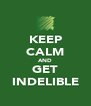 KEEP CALM AND GET INDELIBLE - Personalised Poster A4 size