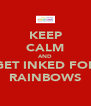 KEEP CALM AND GET INKED FOR RAINBOWS - Personalised Poster A4 size