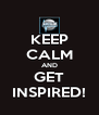 KEEP CALM AND GET INSPIRED! - Personalised Poster A4 size