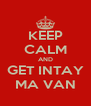 KEEP CALM AND GET INTAY MA VAN - Personalised Poster A4 size