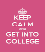 KEEP CALM AND GET INTO COLLEGE - Personalised Poster A4 size