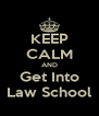 KEEP CALM AND Get Into Law School - Personalised Poster A4 size