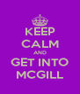KEEP CALM AND GET INTO MCGILL - Personalised Poster A4 size