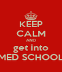 KEEP CALM AND get into MED SCHOOL - Personalised Poster A4 size