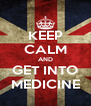 KEEP CALM AND GET INTO MEDICINE - Personalised Poster A4 size