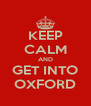 KEEP CALM AND GET INTO OXFORD - Personalised Poster A4 size