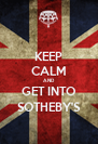 KEEP CALM AND GET INTO SOTHEBY'S - Personalised Poster A4 size