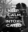 KEEP  CALM AND GET INTOXI- CATED - Personalised Poster A4 size