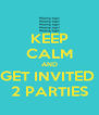 KEEP CALM AND GET INVITED  2 PARTIES - Personalised Poster A4 size