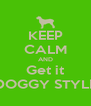 KEEP CALM AND Get it DOGGY STYLE - Personalised Poster A4 size