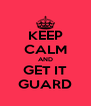 KEEP CALM AND GET IT GUARD - Personalised Poster A4 size